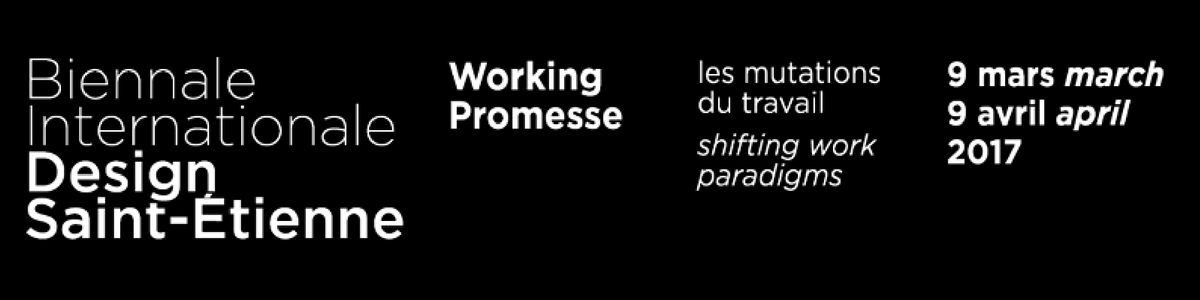 Biennale Internationale Design Saint-Etienne 2017 : Working Promesse, les mutations du travail